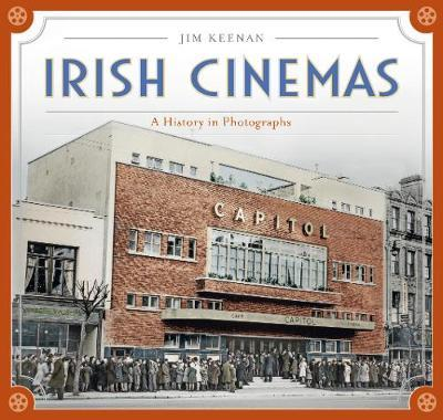 Irish Cinemas : A History In Photographs | Jim Keenan | Charlie Byrne's