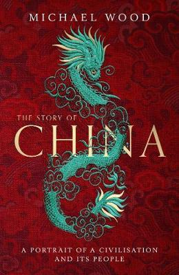 Michael Wood | The Story of China: A portrait of a civilisation and its people | 9781471175992 | Daunt Books