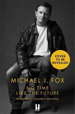Micheal J Fox | No Time Like The Future | 9781472278470 | Daunt Books