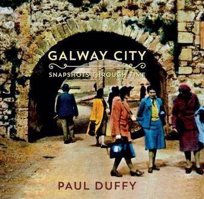 Paul Duffy | Galway City: Snapshots Through Time | 9781782188384 | Daunt Books