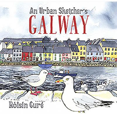 Roisin Cure | An Urban Sketcher's Galway | 9781782189084 | Daunt Books