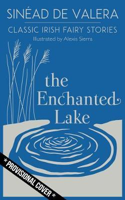 The Enchanted Lake: Classic Irish Fairy Stories | Sinéad De Valera | Charlie Byrne's
