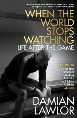 Damien Lawlor | When the World Stops Watching | 9781785303128 | Daunt Books