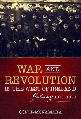 Conor MacNamara | War and Revolution in the West of Ireland - Galway 1913 - 1922 | 9781785371608 | Daunt Books
