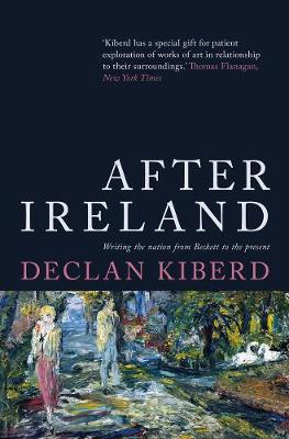 After Ireland : Writing The Nation From Beckett To Present | Declan Kiberd | Charlie Byrne's