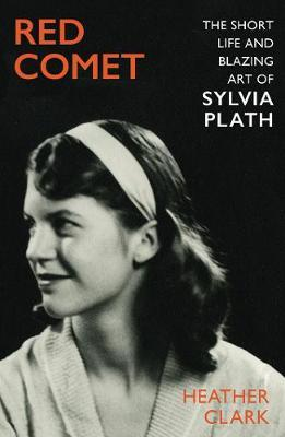 Red Comet : The Short and Blazing Life of Sylvia Plath | Heather Clark | Charlie Byrne's
