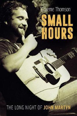 Small Hours : The Long Night of John Martyn | Graeme Thomson | Charlie Byrne's