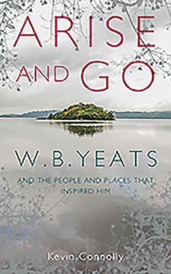 Arise and Go : Wb Yeats and The People and Places That Inspired Him | Kevin Connolly | Charlie Byrne's