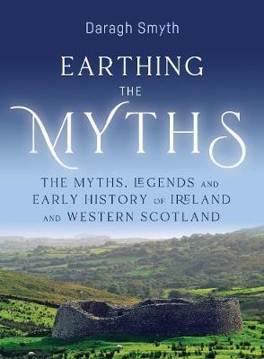 Earthing The Myths : The Myths, Legends and Early History of Ireland | Daragh Smyth | Charlie Byrne's