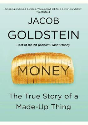 Jacob Goldstein | Money The True Story of a Made Up Thing | 9781838951337 | Daunt Books