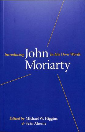 Michael W. Higgnins and Sean Aherne | Introducing John Moriarty In his own Words | 9781843517559 | Daunt Books