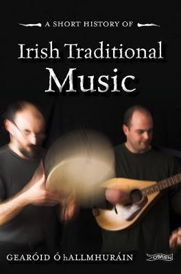 Gearóid Ó hAllmhuráin | A Short History of Irish Traditional Music | 9781847178732 | Daunt Books