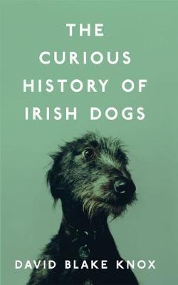 David Blake Knox | The Curious History of Irish Dogs | 9781848407015 | Daunt Books