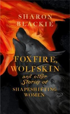Foxfire, Wolfskin and Stories of Shapeshifting Women | Sharon Blackie | Charlie Byrne's