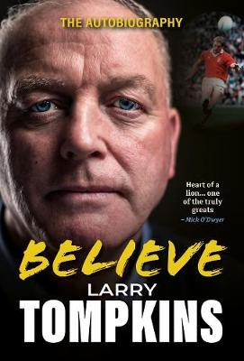 Believe – Larry Tompkins The Autobiography | Larry Tompkins | Charlie Byrne's