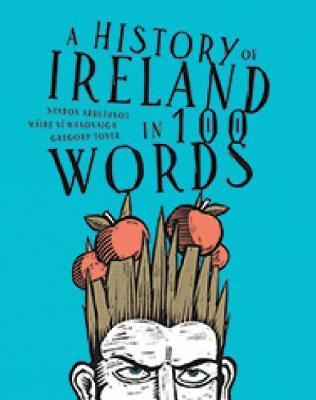 A History of Ireland In 100 Words | Sharon Arbuthnot, Maire Ni Mhaonaigh and Gregory Toner | Charlie Byrne's