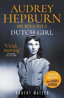 Robert Matzen | Audrey Hepburn and World War 2 :Dutch Girl | 9781913406202 | Daunt Books