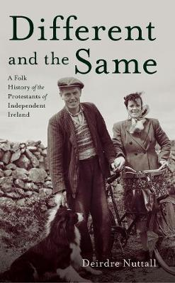 Deirdre Nuttall | Different and the Same : A Folk History of the Protestants of Independent Irelan d | 9781916137561 | Daunt Books