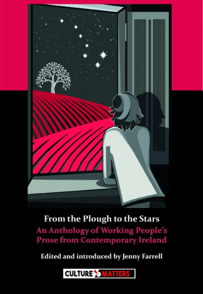 From The Plough To The Stars – An Anthology of Working People's Prose From Contemporary Ireland | Edited and Introduced by Jenny Farrell | Charlie Byrne's