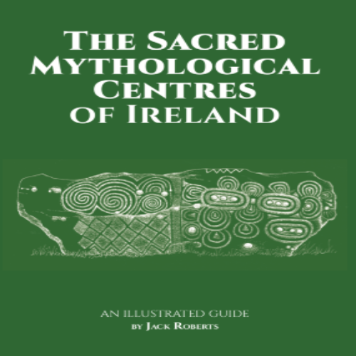 The Sacred Mythological Centres of Ireland | Jack Roberts | Charlie Byrne's