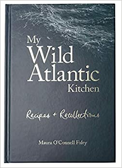 My Wild Atlantic Kitchen: Recipes and Recollections | Maura O'Connell Foley | Charlie Byrne's