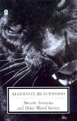 Algernon Blackwood | Ancient Sorceries and Other Weird Stories | 9780142180150 | Daunt Books
