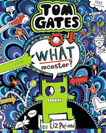 Tom Gates : What Monster? by Liz Pichon