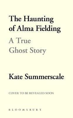 The Haunting of Alma Fielding | Kate Summerscale | Charlie Byrne's