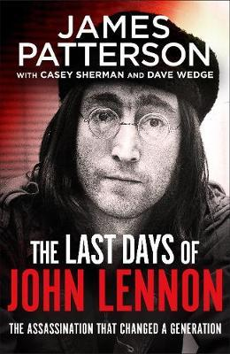James Patterson with Casey Sherman and Dave Wedge | The Last Days of John Lennon | 9781529125207 | Daunt Books