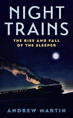 Andrew Martin | Night Trains - The rise and fall of the Sleeper | 9781781255605 | Daunt Books