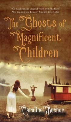 Caroline Busher | The Ghosts of the Magnificent Children | 9781781998748 | Daunt Books