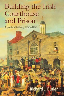Richard J. Butler | Building the Irish Courthouse and Prison | 9781782053699 | Daunt Books