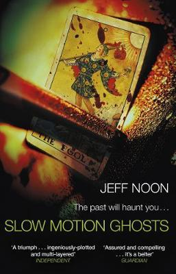 Jeff Noon | Slow Motion Ghosts | 9781784163532 | Daunt Books