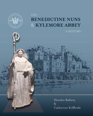 Raftery & Kilbride | The Benedictine Nuns and Kylemore Abbey: A History | 9781785373220 | Daunt Books