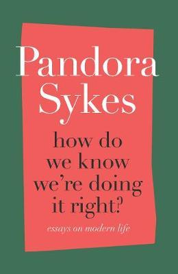Pandora Sykes | How do we know we're doing it right? | 9781786332073 | Daunt Books