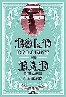 Bold, Brilliant and Bad by Marian Broderick