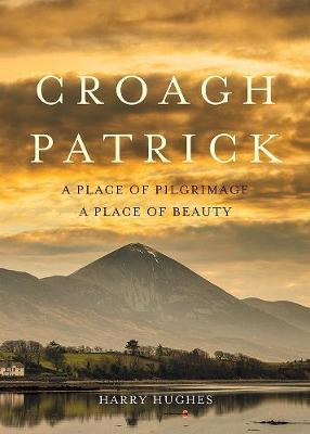 Harry Hughes | Croagh Patrick Place of Pilgrimage Place of Beauty | 9781788490276 | Daunt Books
