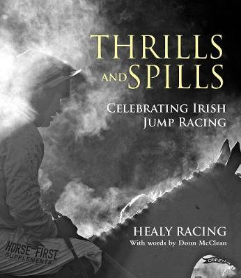 Healy Racing | Thrills and Spills - Celebrating Irish Jump Racing | 9781788491358 | Daunt Books