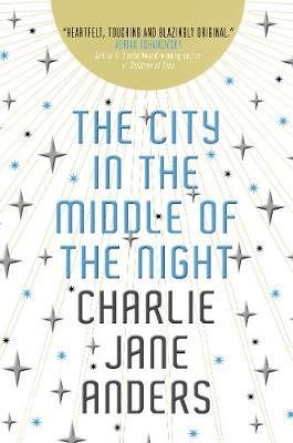 Charlie Jane Anders | The City in the Middle of the Night | 9781789093568 | Daunt Books