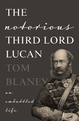 Tom Blaney | The Notorious Third Lord Lucan | 9781838594138 | Daunt Books
