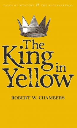 The King In Yellow | Robert W. Chambers | Charlie Byrne's