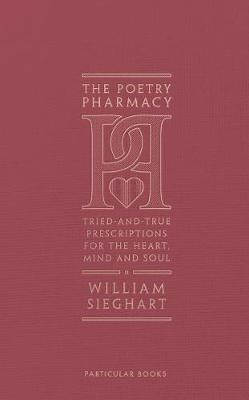 The Poetry Pharmacy: Tried-and-true Prescriptions For The Heart, Mind and Soul | William Seighart | Charlie Byrne's