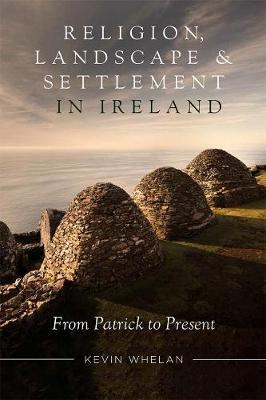 Religion, Landscape and Settlement In Ireland – From Patrick To Present | Kevin Whelan | Charlie Byrne's