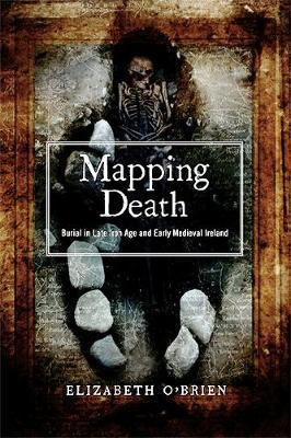 Elizabeth O'Brien | Mapping Death- Burial in Late Iron Age and Early Medieval Ireland | 9781846828591 | Daunt Books
