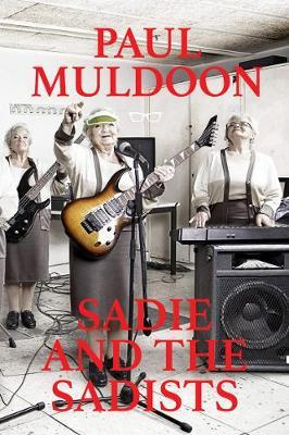 Paul Muldoon | Sadie and the Sadists | 9781911335900 | Daunt Books