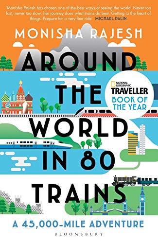 Around the World in 80 Trains by Morisha Rajesh