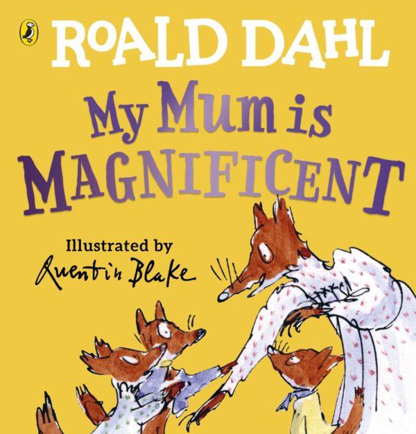 Roald Dahl's My Mum Is Magnificent by Roald Dahl