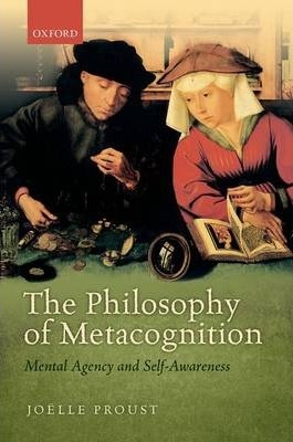Joelle Proust | The Philosophy of Metacognition | 9780199602162 | Daunt Books