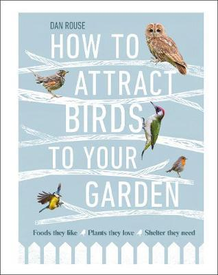 Dan Rouse | How to Attract Birds to Your Garden | 9780241439449 | Daunt Books