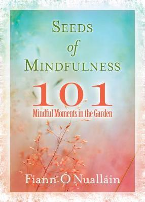 Seeds of Mindfulness – 101 Mindful Moments in the Garden | Fiann Ó Nualláin | Charlie Byrne's